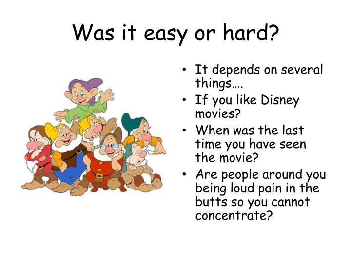 Was it easy or hard