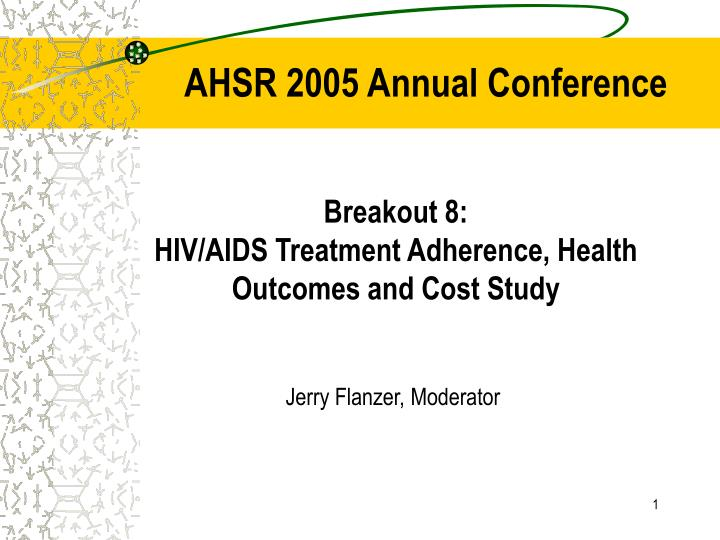 breakout 8 hiv aids treatment adherence health outcomes and cost study n.
