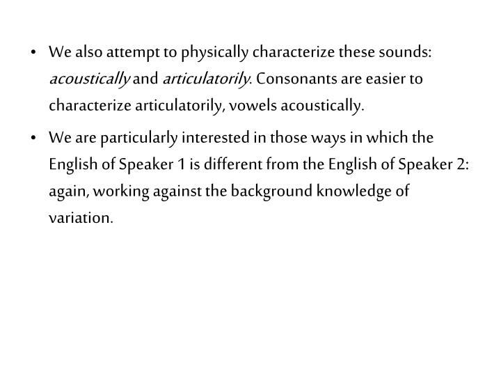 We also attempt to physically characterize these sounds:
