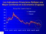 los indicadores financieros reflejan una mayor confianza en la econom a uruguaya