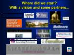 where did we start with a vision and some partners