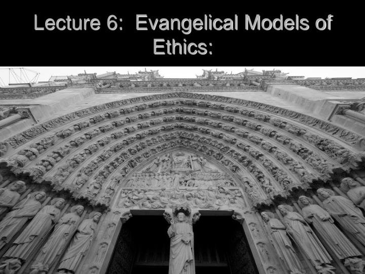 lecture 6 evangelical models of ethics n.