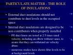 particulate matter the role of insulations