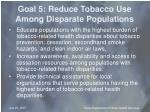 goal 5 reduce tobacco use among disparate populations