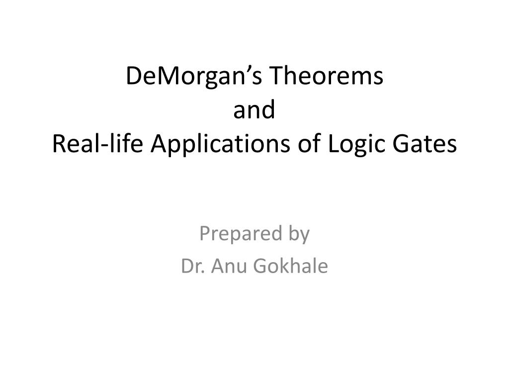 Ppt Demorgans Theorems And Real Life Applications Of Logic Gates Ladder Diagram Nand Gate Demorgan S N