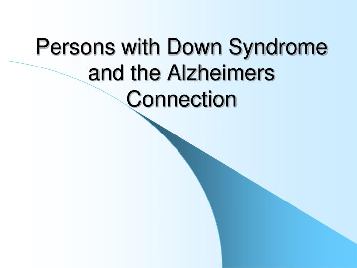 persons with down syndrome and the alzheimers connection n.