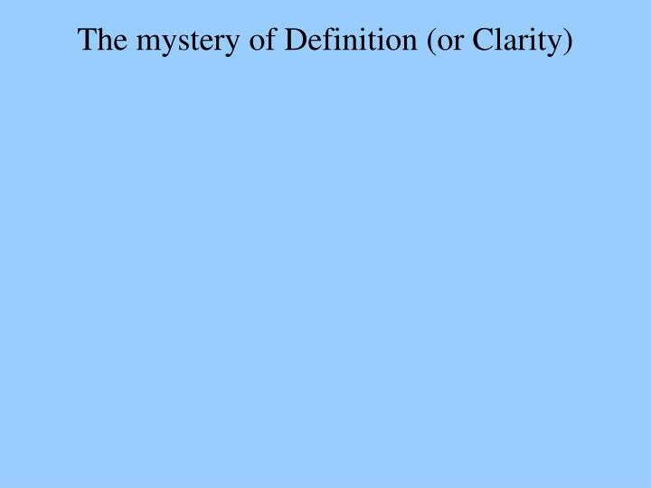 The mystery of Definition (or Clarity)