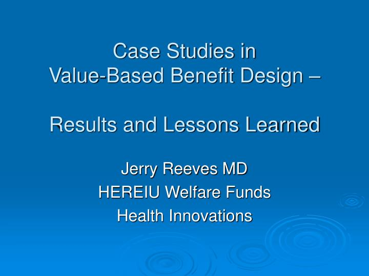 case studies in value based benefit design results and lessons learned n.