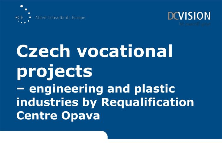 czech vocational projects engineering and plastic industries by requalification centre opava n.