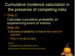 cumulative incidence calculation in the presence of competing risks1