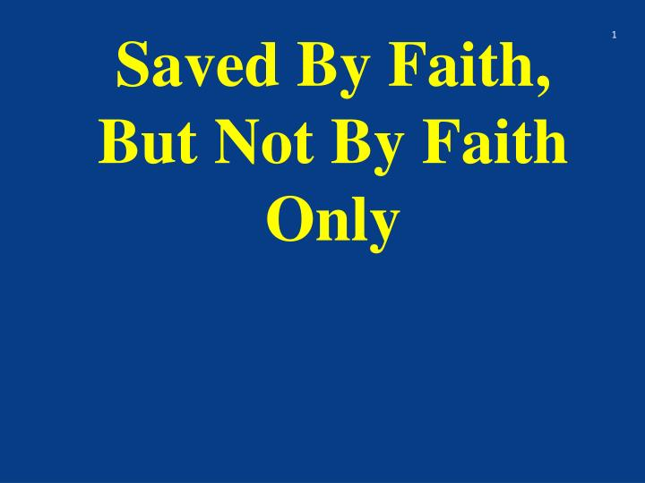 saved by faith but not by faith only n.