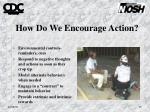 how do we encourage action