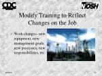 modify training to reflect changes on the job