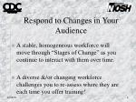 respond to changes in your audience