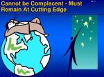 cannot be complacent must remain at cutting edge