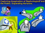 capturing imagination of nephrologists and the public expanding horizons