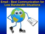 email best communication for low bandwidth situations