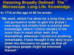 visioning broadly defined the microscope long life knowledge