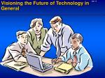 visioning the future of technology in general