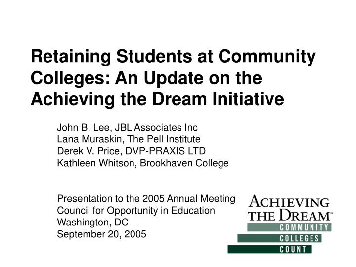 retaining students at community colleges an update on the achieving the dream initiative n.