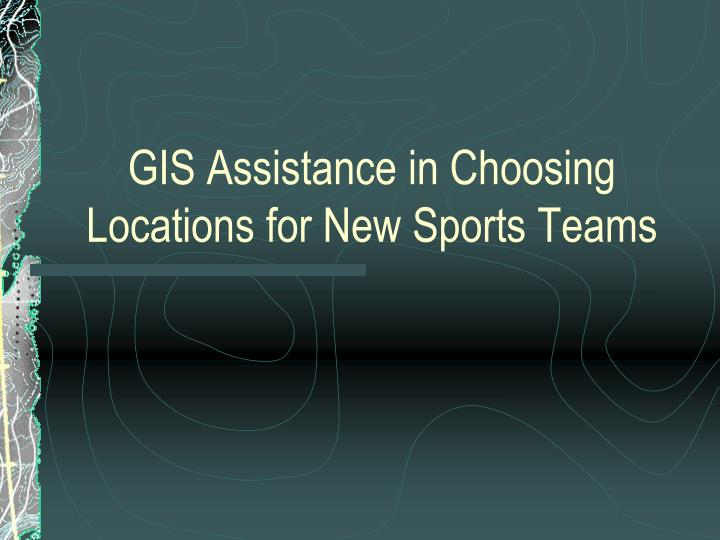 gis assistance in choosing locations for new sports teams n.