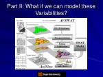 part ii what if we can model these variabilities