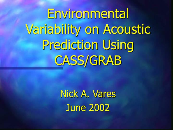 Environmental variability on acoustic prediction using cass grab