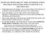 increase profitability thru diversification multiple strategies simultaneously in multiple bus