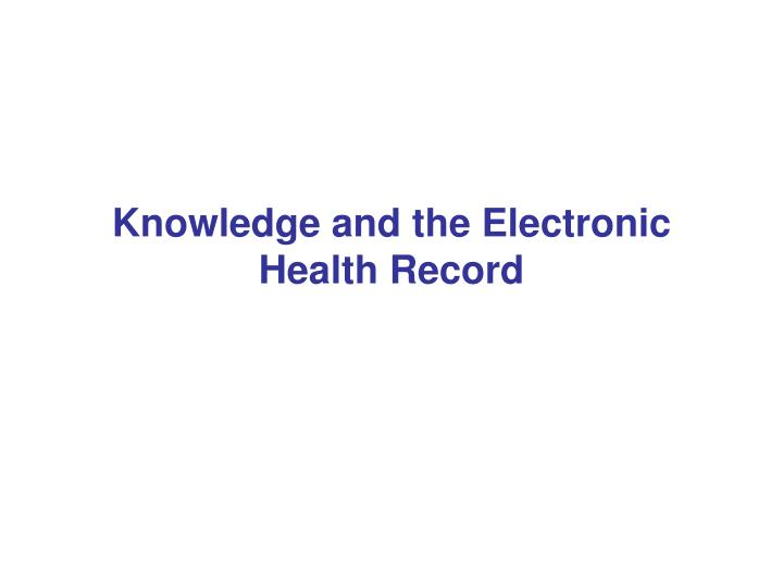 Knowledge and the electronic health record