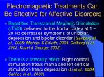 electromagnetic treatments can be effective for affective disorders