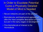 in order to elucidate potential cures a physically detailed model of mind is needed
