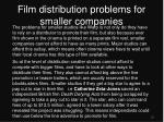film distribution problems for smaller companies