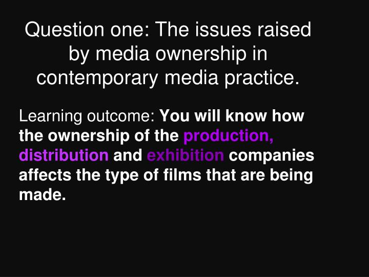 question one the issues raised by media ownership in contemporary media practice n.