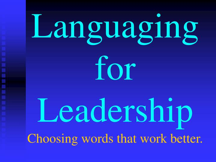 languaging for leadership choosing words that work better n.