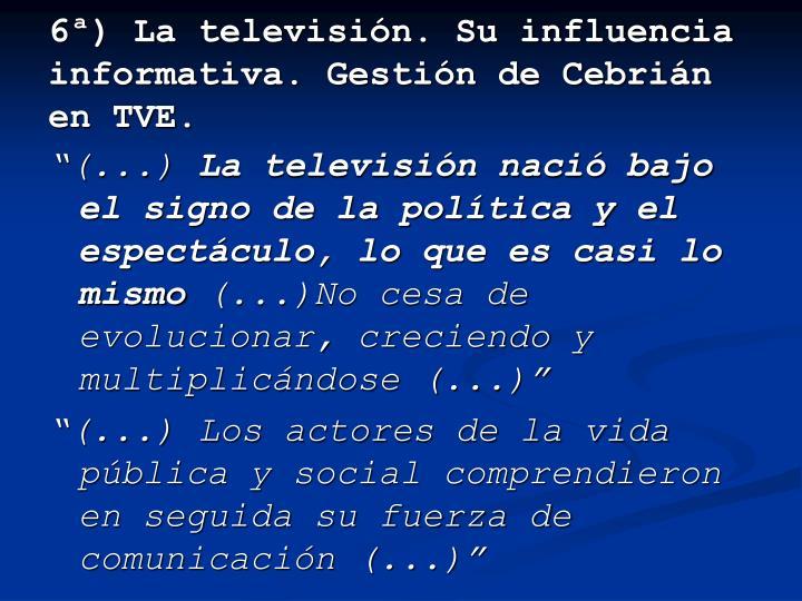 6ª) La televisión. Su influencia informativa. Gestión de Cebrián en TVE.