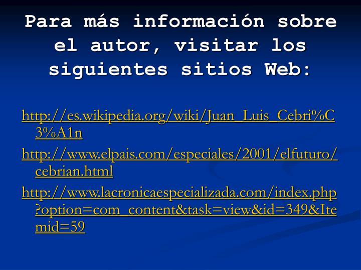 Para más información sobre el autor, visitar los siguientes sitios Web: