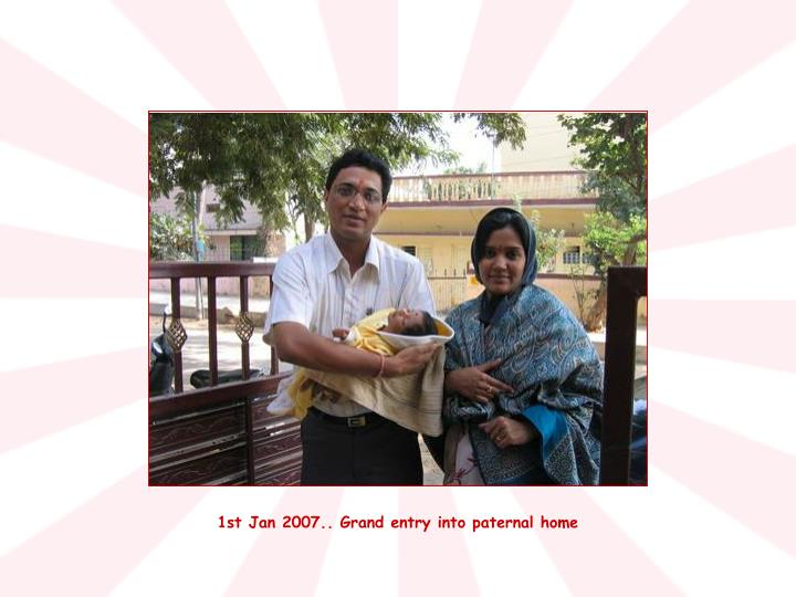 1st Jan 2007.. Grand entry into paternal home