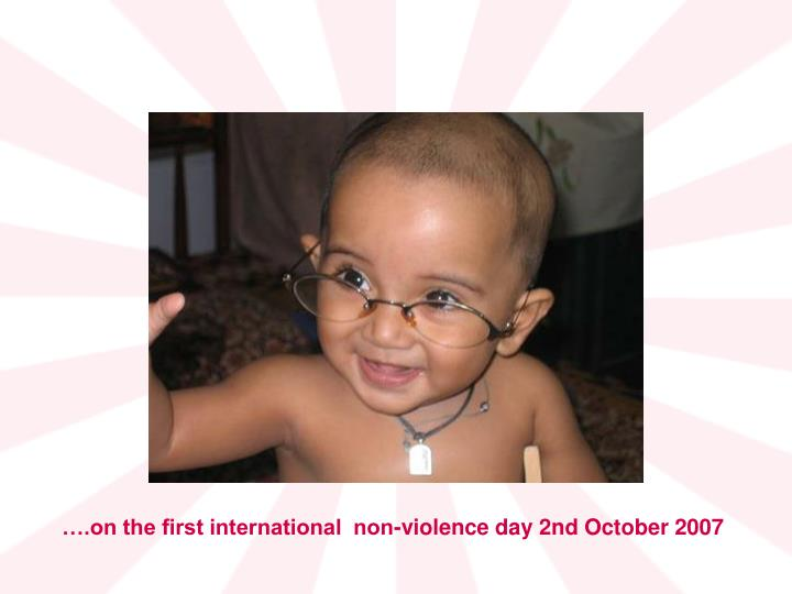 ….on the first international  non-violence day 2nd October 2007