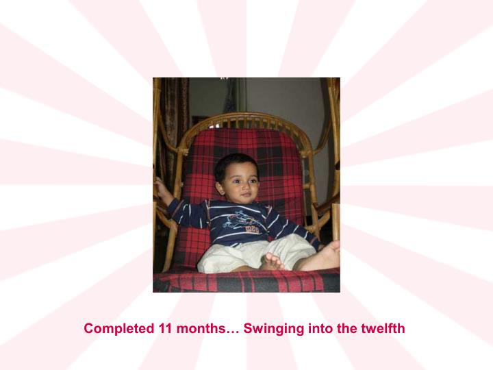 Completed 11 months… Swinging into the twelfth