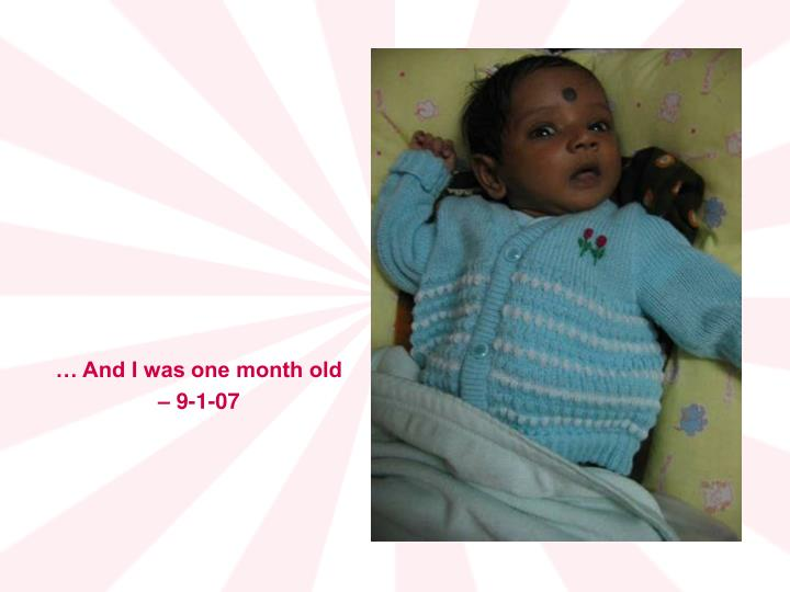 … And I was one month old