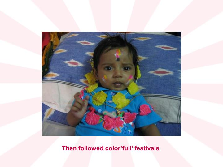Then followed color'full' festivals