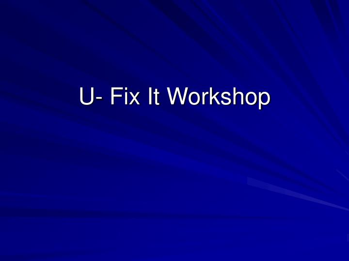 u fix it workshop n.