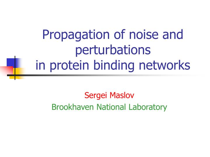 propagation of noise and perturbations in protein binding networks n.