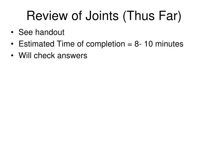 Review of Joints (Thus Far)