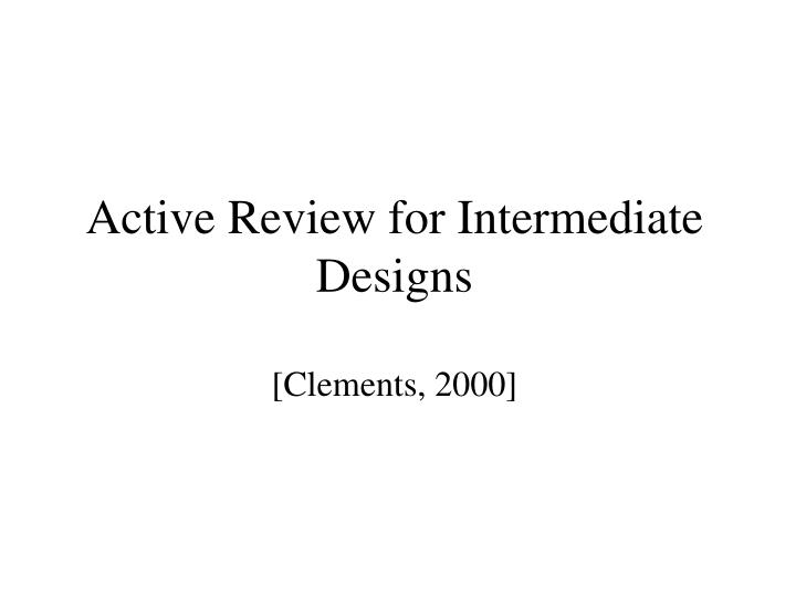 active review for intermediate designs clements 2000 n.