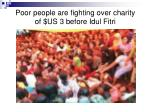 poor people are fighting over charity of us 3 before idul fitri
