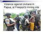 violence against civilians in papua at freeport s mining site