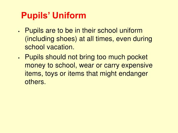 Pupils are to be in their school uniform (including shoes) at all times, even during school vacation.