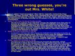 three wrong guesses you re out mrs white