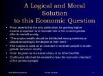 a logical and moral solution to this economic question